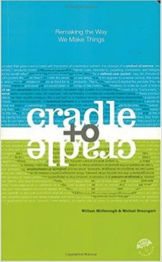 Cradle to Cradle: Remaking the Way We Make Things: Michael Braungart, William McDonough: 9780865475878: Amazon.com: Books
