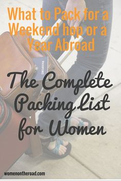 travel packing What to Pack for a Weekend Hop or a Year Abroad The Complet Packing List for Women - Women on the Road