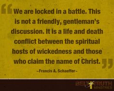 We are locked in a battle. It is a life and death conflict between the spiritual hosts of wickedness and those who claim the name of Christ.