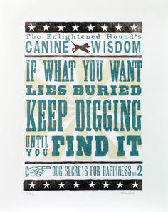 "Dog Secrets for Happiness no. 2. ""If what you want lies buried, keep digging until you find it.""Canine Wisdom Linoprint for Dog Lovers, £59.00"