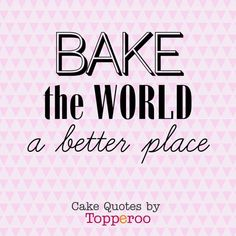 Bake the world a better place - funny cake quotes by Topperoo - FURYTEE-Personalized Gifts Dessert Quotes, Cupcake Quotes, Cookie Quotes, Food Quotes, Funny Quotes, Macaron Quotes, Chef Quotes, Bakery Slogans, Bakery Quotes