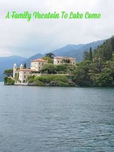 A Family Vacation In Lake Como