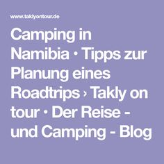 Camping in Namibia • Tipps zur Planung eines Roadtrips › Takly on tour • Der Reise - und Camping - Blog