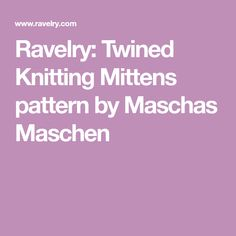 Ravelry: Twined Knitting Mittens pattern by Maschas Maschen