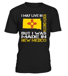 I May Live in South Dakota But I Was Made in New Mexico State T-Shirt #MadeInNewMexico