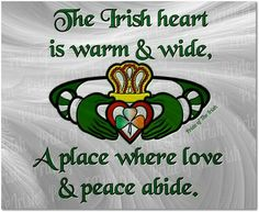 """Irish Quote: """"The Irish heart is warm and wide, a place where lover and peace and abide."""" http://www.handcraftedcollectibles.com/celtic_jewelry.htm"""