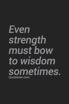 Even #strength must bow to #wisdom sometimes. #quote