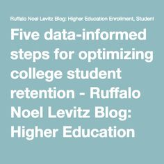 Five data-informed steps for optimizing college student retention - Ruffalo Noel Levitz Blog: Higher Education Enrollment, Student Retention, and Student Success