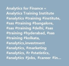 Analytics for Finance « Analytics Training Institute #analytics #training #institute, #sas #training #bangalore, #sas #training #delhi, #sas #training #hyderabad, #sas #training #kolkata, #analytics,investment #analytics, #marketing #analytics, #r #statistics, #analytics #jobs, #career #in #analytics, #corporate #training, #sql,access,advance #excel #course,advance #excel #training,advertising #analytics,bangalore #computer #institutes,best #web #analytics #software,business #analyst #course…