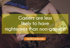 Gamers are less likely to have nightmares than non-gamers! - http://factecards.com/gamers-less-likely-have-nightmares/