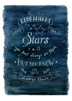 Good Friends are like stars, you don't always see them but you know that they're always there.