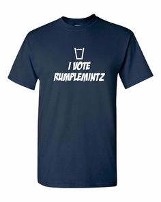 I Vote Rumplemintz Tshirt. For All Ages. Awesome Drinking Shirt Great Shirt Ladies and Unisex Style Shirt.  Makes a Great Gift!!!!!