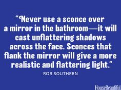 Flank mirror with sconces for a more flattering light. Bathroom lighting tip.