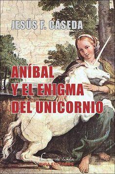 Aníbal y el enigma del unicornio / Jesús Fernando Caseda Teresa/ Sueños de tinta, 16
