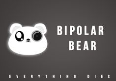 BiPolar Bear   The cutest little nihilist you will ever meet.