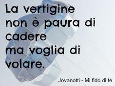 Jovanotti Quote: La vertigine non è paura di cadere, ma voglia di volare.