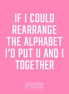 If I Could Rearrange The Alphabet I'd Put U And I Together #PINK #VS