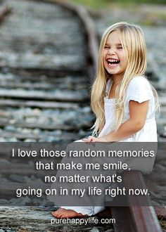 I love those random memories that make me smile no matter what is going on in my life.  #quotes more on purehappylife.com