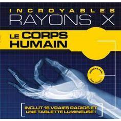 Incroyables Rayons X - Le corps humain