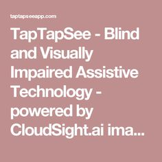 TapTapSee - Blind and Visually Impaired Assistive Technology. You never know when a visually impaired student will be put I  your class.