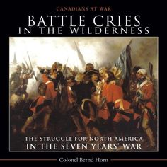Battle Cries in the Wilderness: The Struggle for North America in the Seven Years' War (Canadians at War)