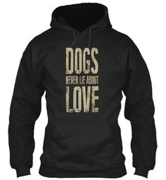 Dogs Never Lie About Love | Teespring