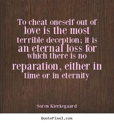 Deception Quotes and Sayings | Soren Kierkegaard picture quotes - To cheat oneself out of love is the ...