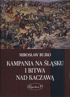 Kampania na Śląsku i bitwa nad Kaczawą, Mirosław Bujko, Napoleon V, 2014, http://www.antykwariat.nepo.pl/kampania-na-slasku-i-bitwa-nad-kaczawa-miroslaw-bujko-p-14399.html