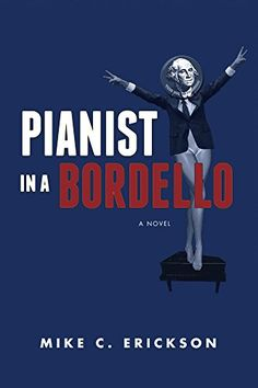Pianist in a Bordello By Mike Erickson  What would happen if a politician decided to tell the truth—the whole  truth? Richard Youngblood, aspiring Congressman, is about to find out. He's  running on a platform of honesty and transparency—and against the advice of  his friends and advisers he's decided to start with himself. His  autobiography will lay his entire life bare before voters just days before  the election. And what a life he's had. Born in a commune and named Richard Milhous…