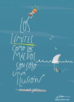 Los límites como los miedos son sólo una ilusión.