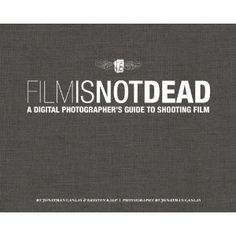 Film Is Not Dead: A Digital Photographer's Guide to Shooting Film (Voices That Matter) [Hardcover]  Jonathan Canlas (Author), Kristen Kalp (Author)