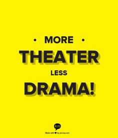More Theater Less Drama!