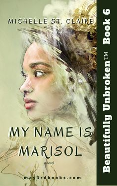 Book 6 -My Name is Marisol - Beautifully Unbroken™ YA Series