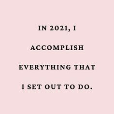 Happy new year resolution quotes motivational 2021: In 2021, I accomplish everything that I set out to do. #newyearresolutionquotes2021 #newyeargoals2021 #newyearaffirmations2021