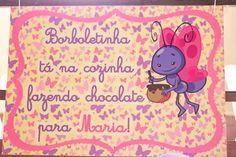 """""""Borboletinha tá na cozinha fazendo chocolate para Maria!"""""""
