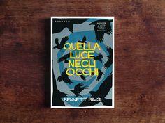 """Alessandro Casile ha letto """"Quella luce negli occhi"""" di Bennet Sims, edito da Clichy, e ce ne parla qui."""