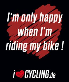 I'm only happy, when I'm riding my bike!