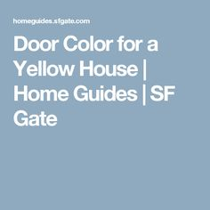 Door Color for a Yellow House | Home Guides | SF Gate