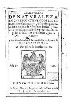 Manuel Ramírez de Carrión: Maravillas de naturaleza, en que se contienen dos mil secretos de cosas naturales, dispuestos por abecedario a modo de aforismos fáciles y breves de mucha curiosidad y provecho (1629)