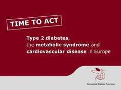 TIME TO ACT Type 2 diabetes, the metabolic syndrome and cardiovascular disease in Europe.