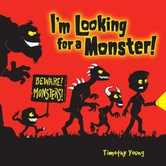 I'm Looking for a Monster! by Timothy Young. Save 60 Off!. $4.00. Publisher: Random House Books for Young Readers (July 8, 2008). Reading level: Ages 2 and up. 14 pages
