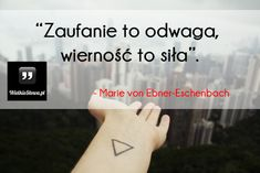 Zaufanie to odwaga... #EbnerEschenbach-Marie-Von,  #Odwaga, #Siła,-potęga,-moc, #Wierność, #Zaufanie
