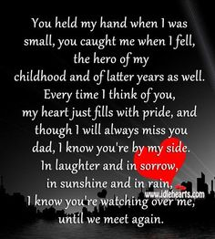 You held my hand when I was small, you caught me when I fell, the hero of my childhood and of latter years as well. Every time I think of you, my heart jus Rip Daddy, Miss My Daddy, Miss You Dad, Dad Poems, Daughter Poems, Grieving Daughter, Missing Dad, Missing My Dad Quotes, Dad In Heaven