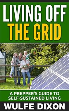 Living Off The Grid: A Prepper's Guide to Self-Sustained Living(Prepping, Prepping Supplies, Urban Collapse, Homesteading) by Wulfe Dixon, http://www.amazon.com/dp/B00VTPFIFW/ref=cm_sw_r_pi_dp_KCauvb0SW22A2