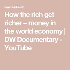 How the rich get richer – money in the world economy | DW Documentary - YouTube