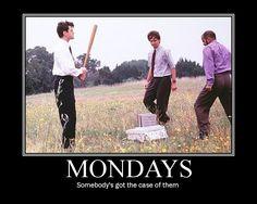 case of the mondays meme | it looks like someone s got a case of the mondays yep that s me today ...