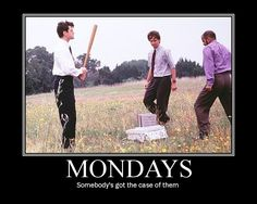 case of the mondays meme | it looks like someone s got a case of the mondays yep that s me today ...