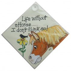 Life Without a Horse... I Don't Think So! Car/ Window Sign