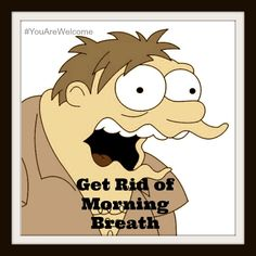 How To Get Rid of Morning Breath (or Bad Breath in General)