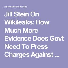 Jill Stein On Wikileaks: How Much More Evidence Does Govt Need To Press Charges Against Hillary? – American Lookout